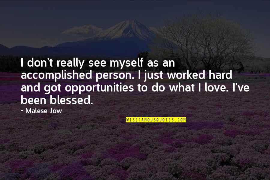 L Love Myself Quotes By Malese Jow: I don't really see myself as an accomplished