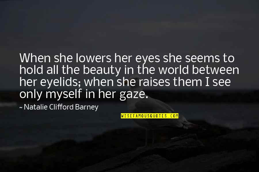 L Love Myself Quotes By Natalie Clifford Barney: When she lowers her eyes she seems to
