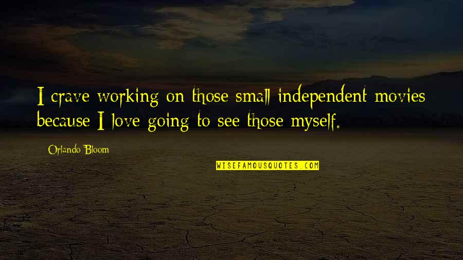 L Love Myself Quotes By Orlando Bloom: I crave working on those small independent movies