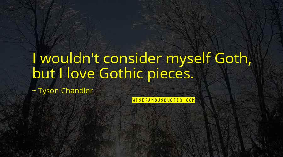 L Love Myself Quotes By Tyson Chandler: I wouldn't consider myself Goth, but I love