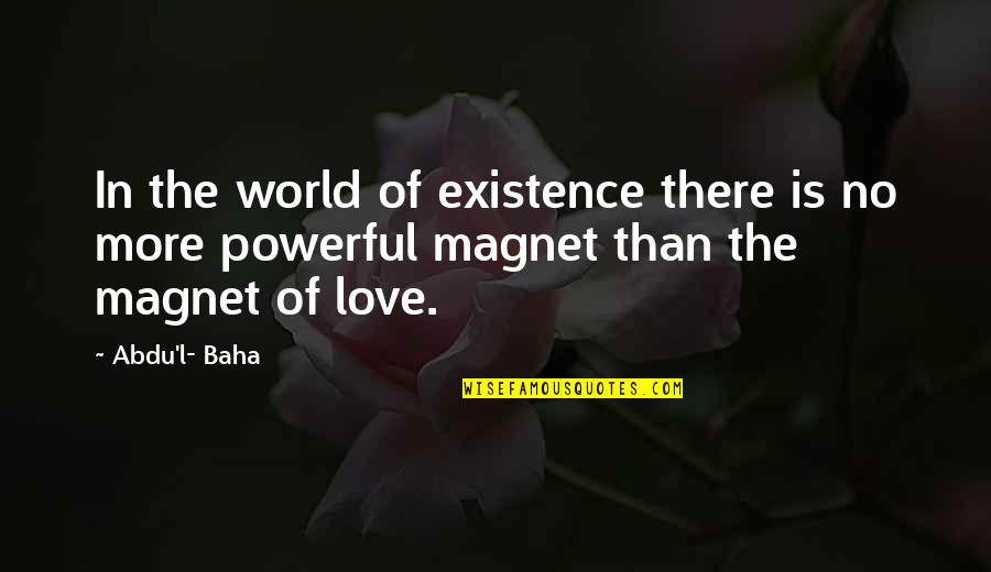 L Love Quotes By Abdu'l- Baha: In the world of existence there is no