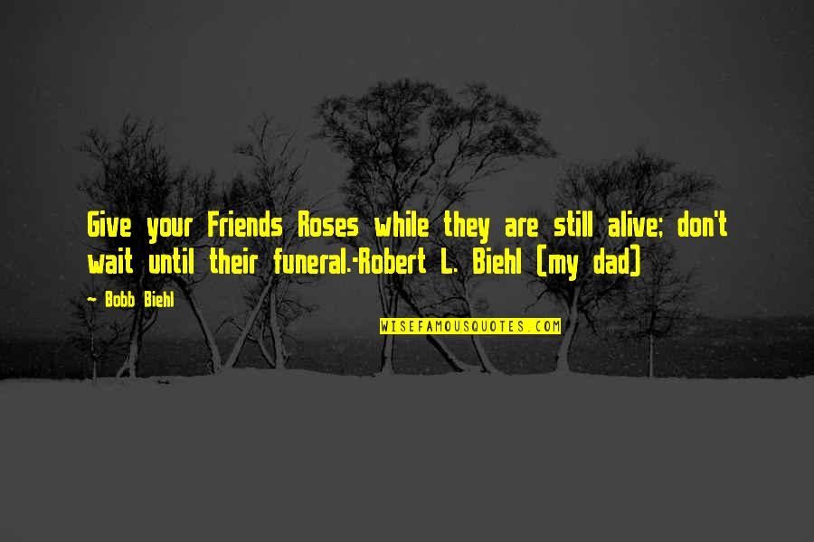 L Love Quotes By Bobb Biehl: Give your Friends Roses while they are still