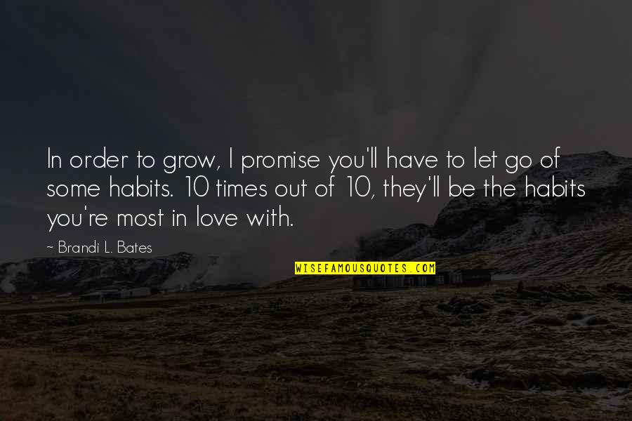 L Love Quotes By Brandi L. Bates: In order to grow, I promise you'll have