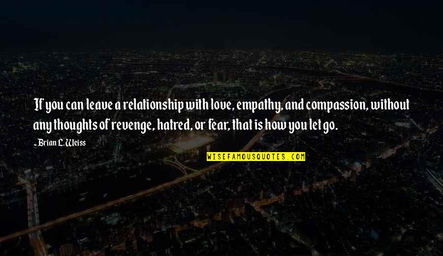 L Love Quotes By Brian L. Weiss: If you can leave a relationship with love,