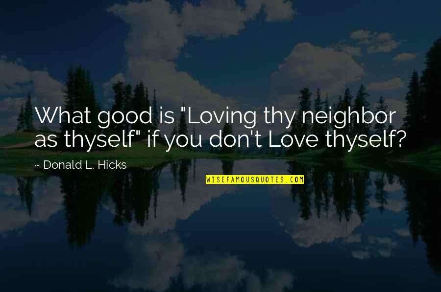 """L Love Quotes By Donald L. Hicks: What good is """"Loving thy neighbor as thyself"""""""