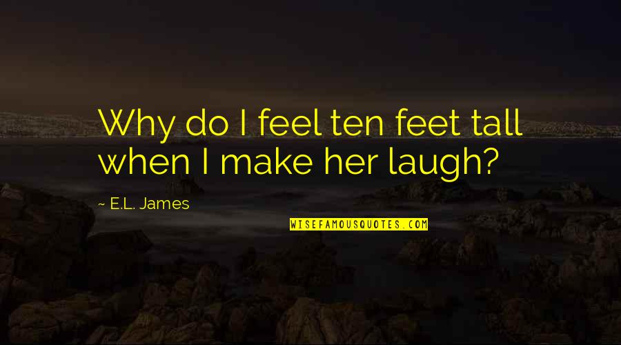 L Love Quotes By E.L. James: Why do I feel ten feet tall when