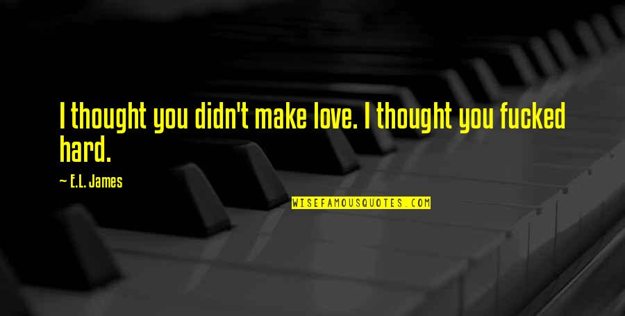 L Love Quotes By E.L. James: I thought you didn't make love. I thought
