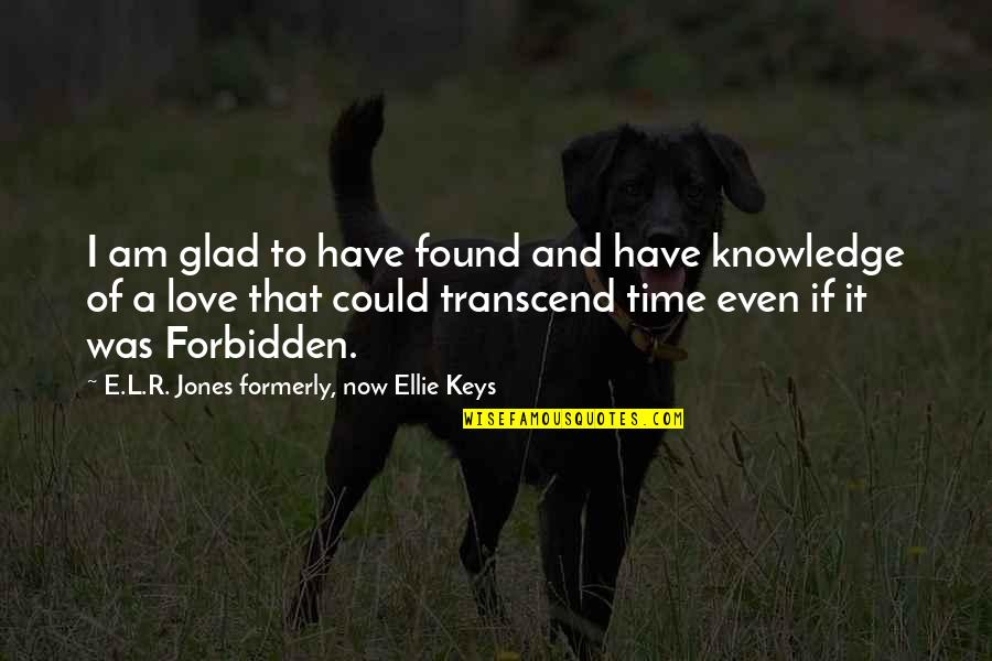 L Love Quotes By E.L.R. Jones Formerly, Now Ellie Keys: I am glad to have found and have