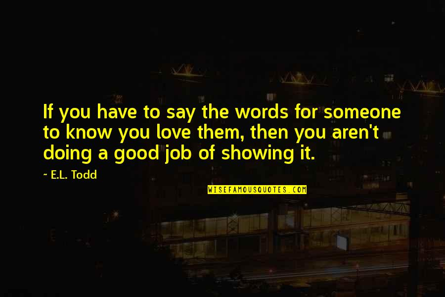 L Love Quotes By E.L. Todd: If you have to say the words for