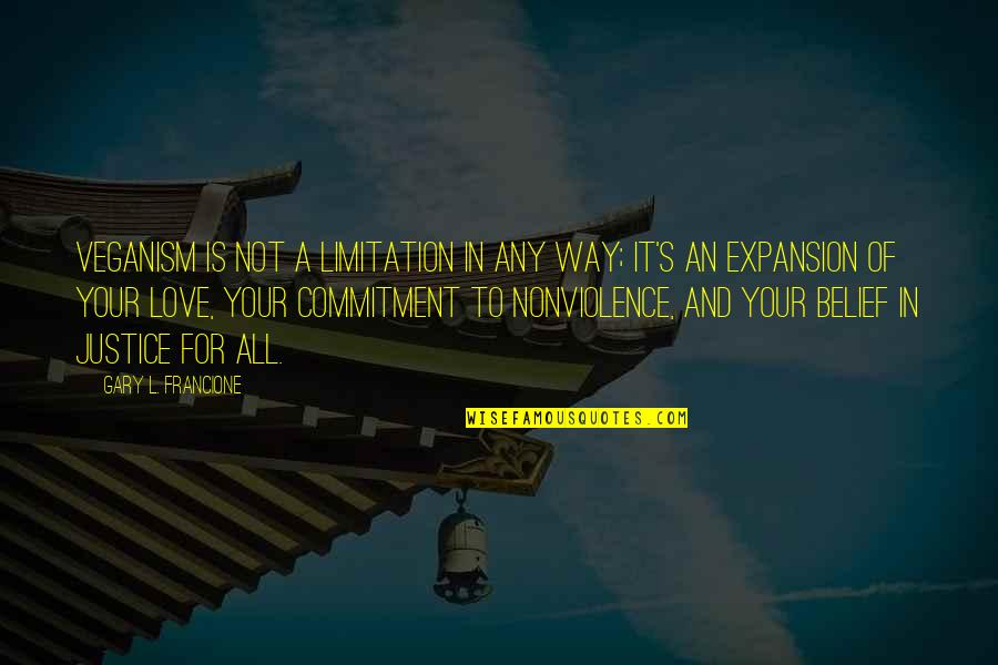 L Love Quotes By Gary L. Francione: Veganism is not a limitation in any way;