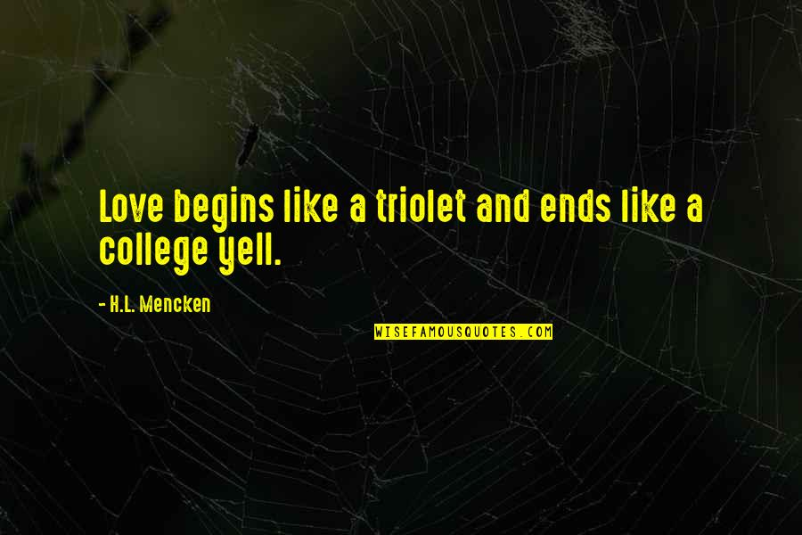 L Love Quotes By H.L. Mencken: Love begins like a triolet and ends like