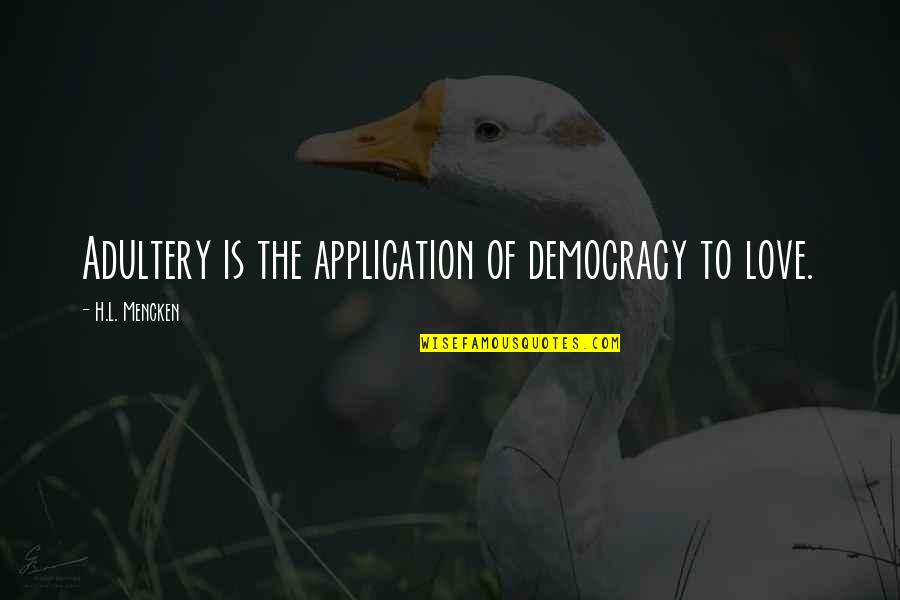 L Love Quotes By H.L. Mencken: Adultery is the application of democracy to love.