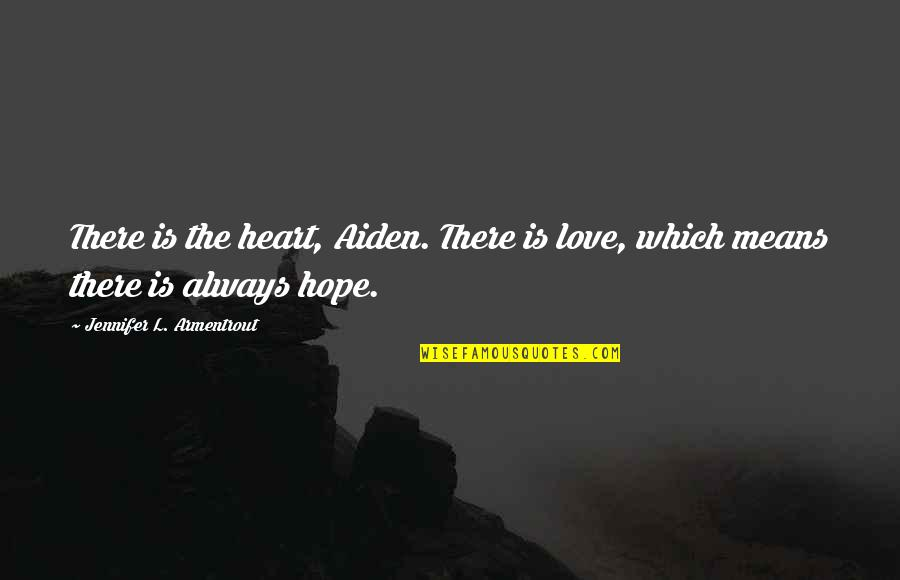 L Love Quotes By Jennifer L. Armentrout: There is the heart, Aiden. There is love,