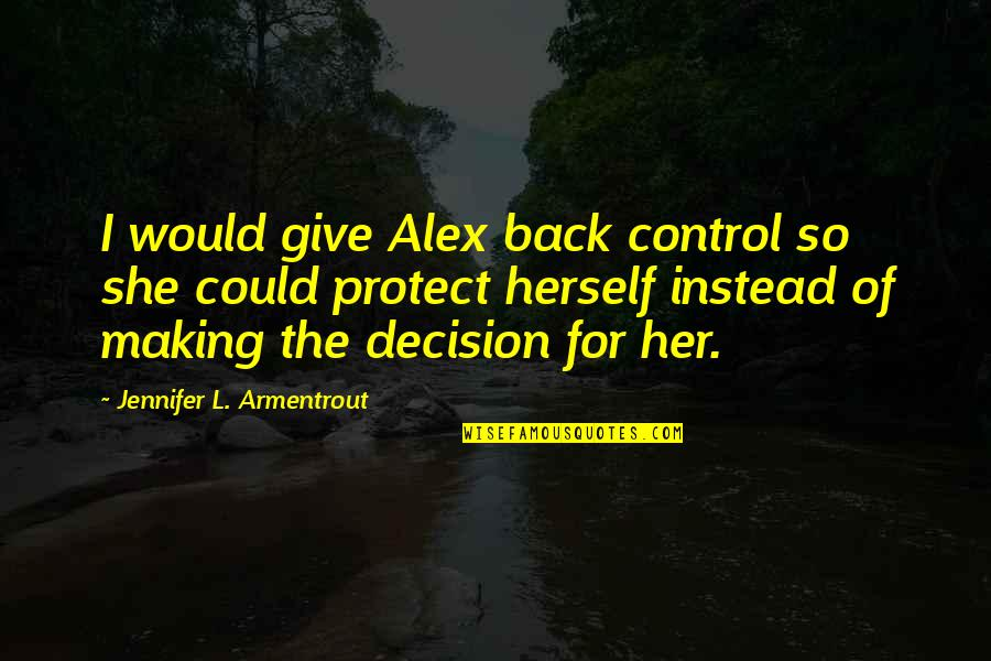 L Love Quotes By Jennifer L. Armentrout: I would give Alex back control so she