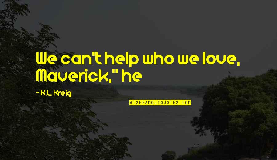"""L Love Quotes By K.L. Kreig: We can't help who we love, Maverick,"""" he"""