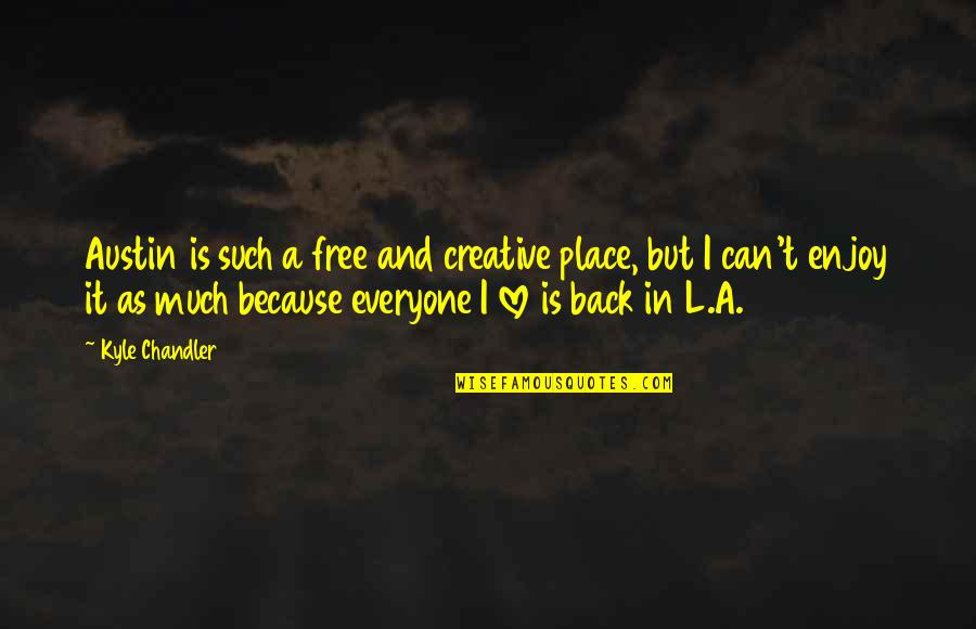 L Love Quotes By Kyle Chandler: Austin is such a free and creative place,
