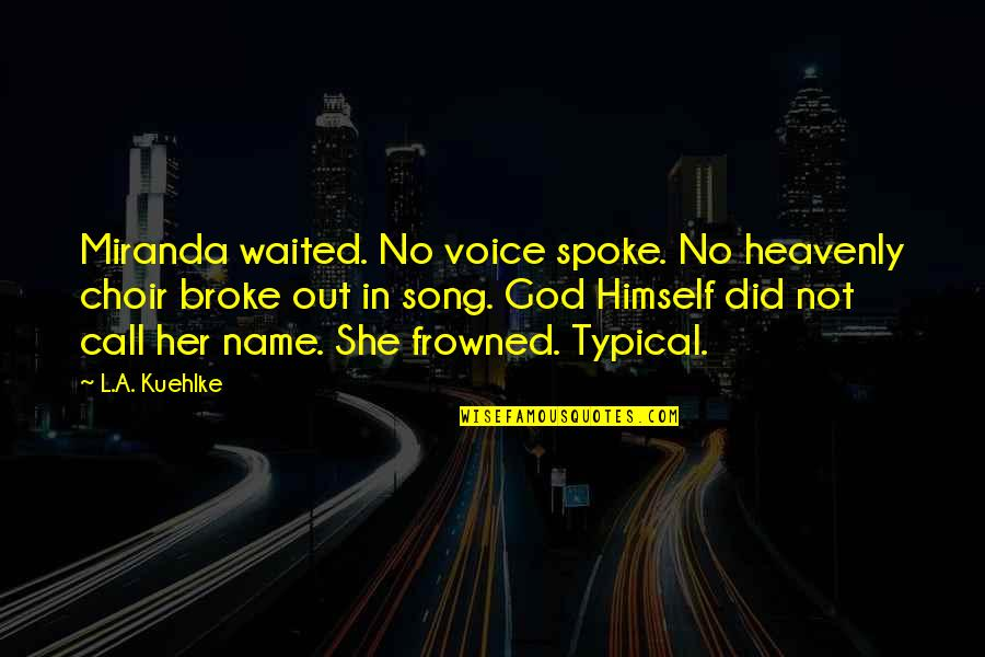 L Love Quotes By L.A. Kuehlke: Miranda waited. No voice spoke. No heavenly choir