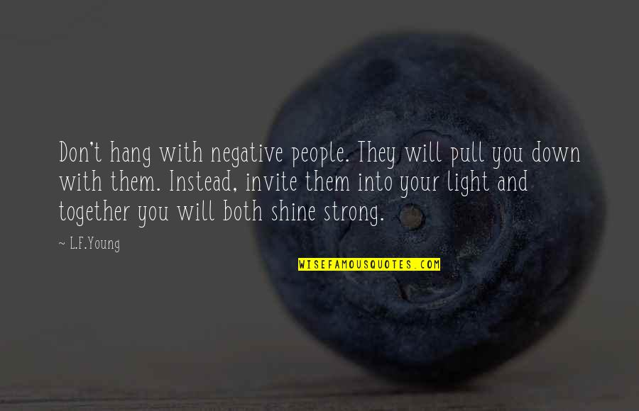 L Love Quotes By L.F.Young: Don't hang with negative people. They will pull