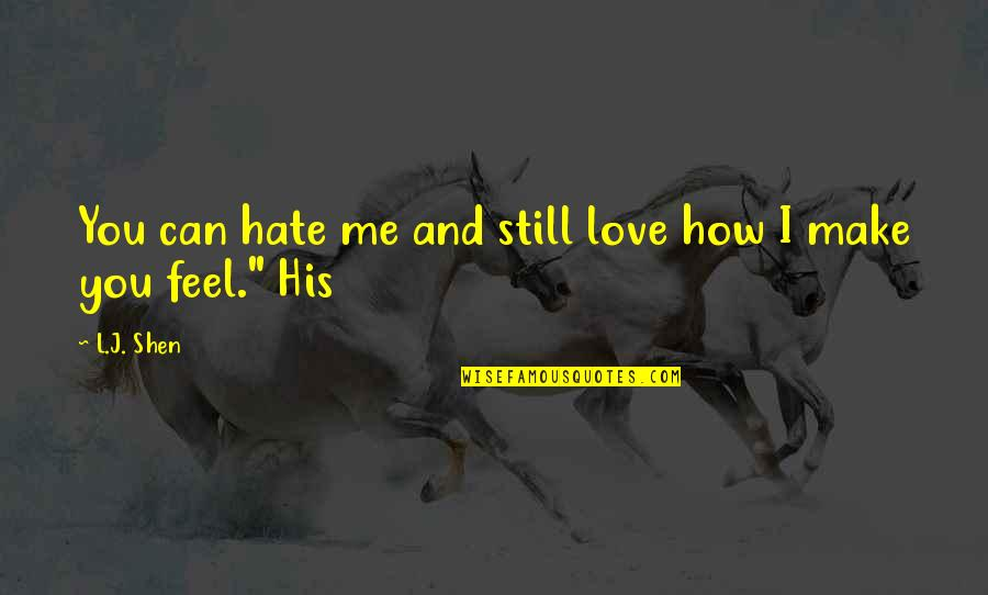 L Love Quotes By L.J. Shen: You can hate me and still love how
