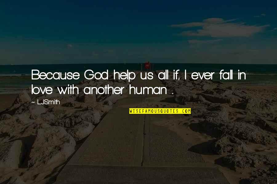 L Love Quotes By L.J.Smith: Because God help us all if, I ever