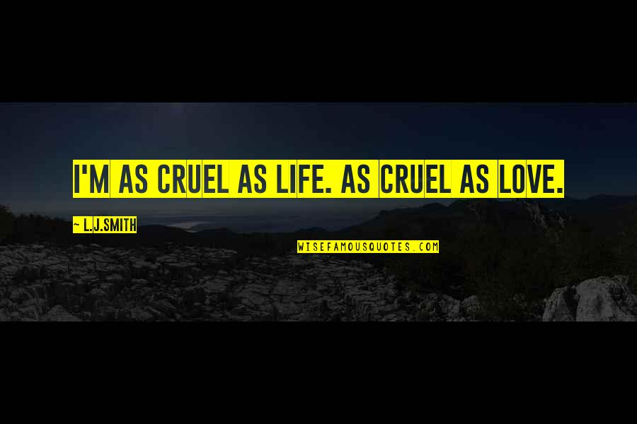 L Love Quotes By L.J.Smith: I'm as cruel as life. As cruel as