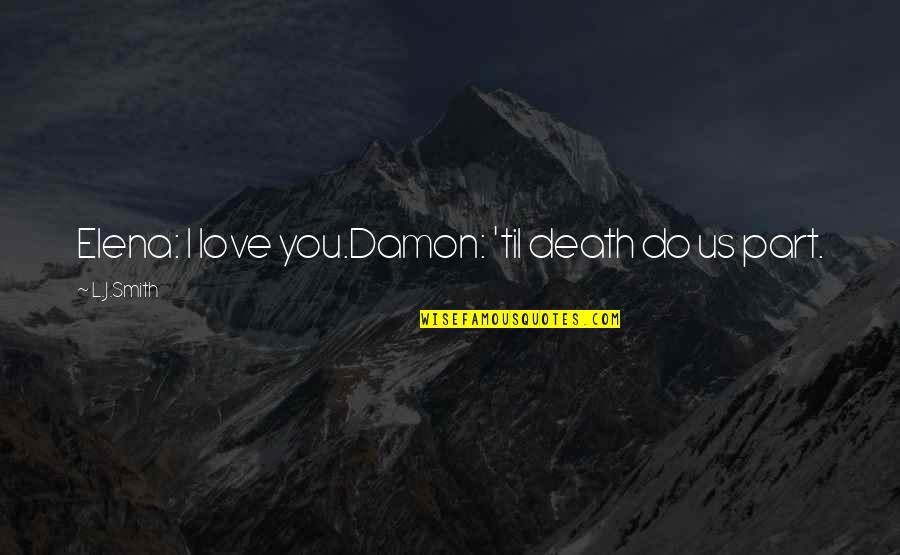 L Love Quotes By L.J.Smith: Elena: I love you.Damon: 'til death do us