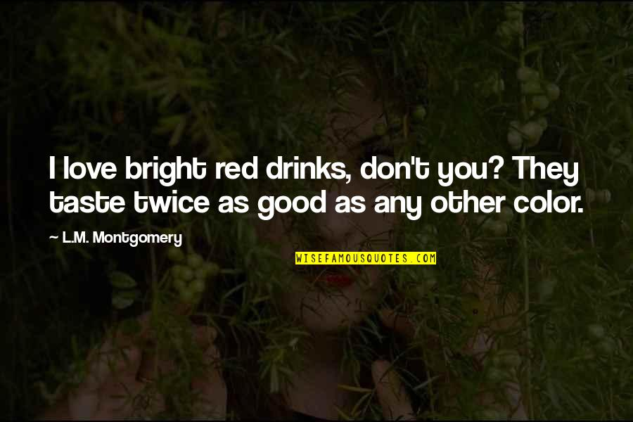 L Love Quotes By L.M. Montgomery: I love bright red drinks, don't you? They