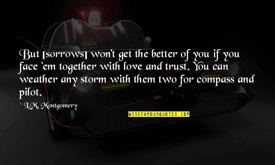 L Love Quotes By L.M. Montgomery: But [sorrows] won't get the better of you