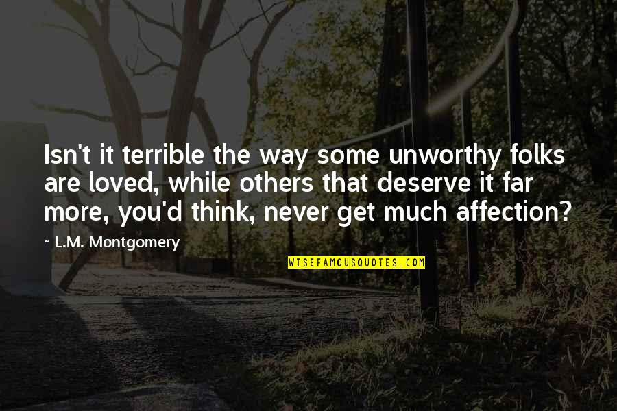 L Love Quotes By L.M. Montgomery: Isn't it terrible the way some unworthy folks