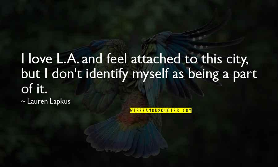 L Love Quotes By Lauren Lapkus: I love L.A. and feel attached to this