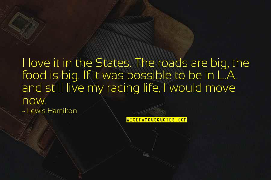 L Love Quotes By Lewis Hamilton: I love it in the States. The roads