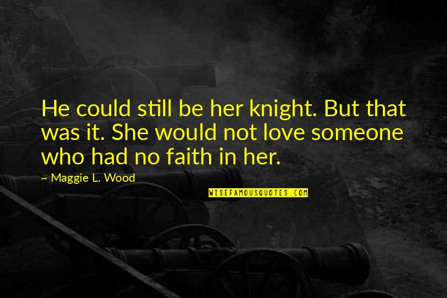 L Love Quotes By Maggie L. Wood: He could still be her knight. But that