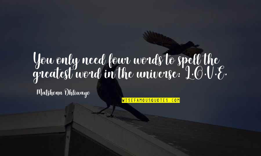 L Love Quotes By Matshona Dhliwayo: You only need four words to spell the