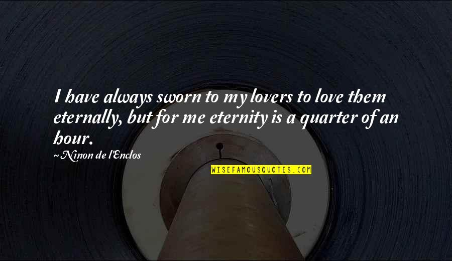 L Love Quotes By Ninon De L'Enclos: I have always sworn to my lovers to
