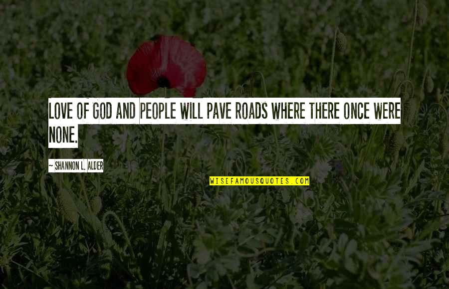 L Love Quotes By Shannon L. Alder: Love of God and people will pave roads