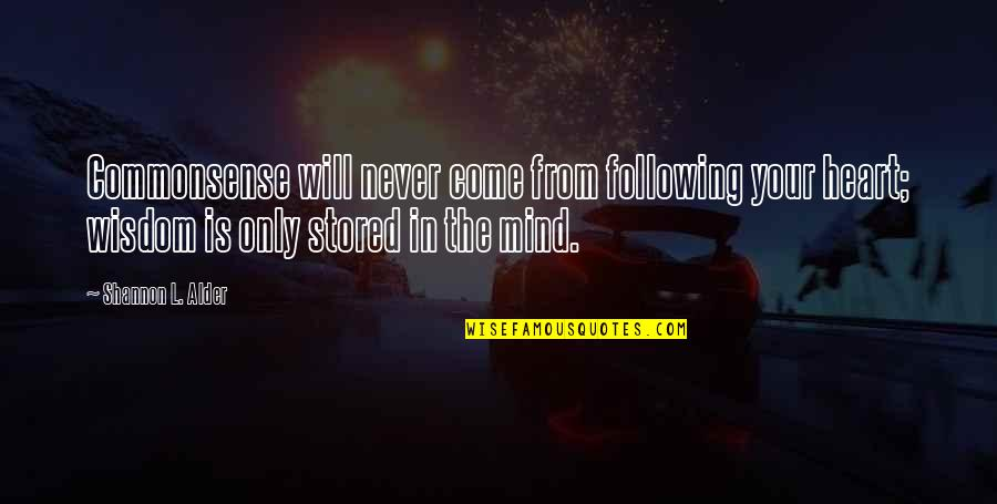 L Love Quotes By Shannon L. Alder: Commonsense will never come from following your heart;