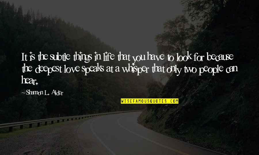 L Love Quotes By Shannon L. Alder: It is the subtle things in life that