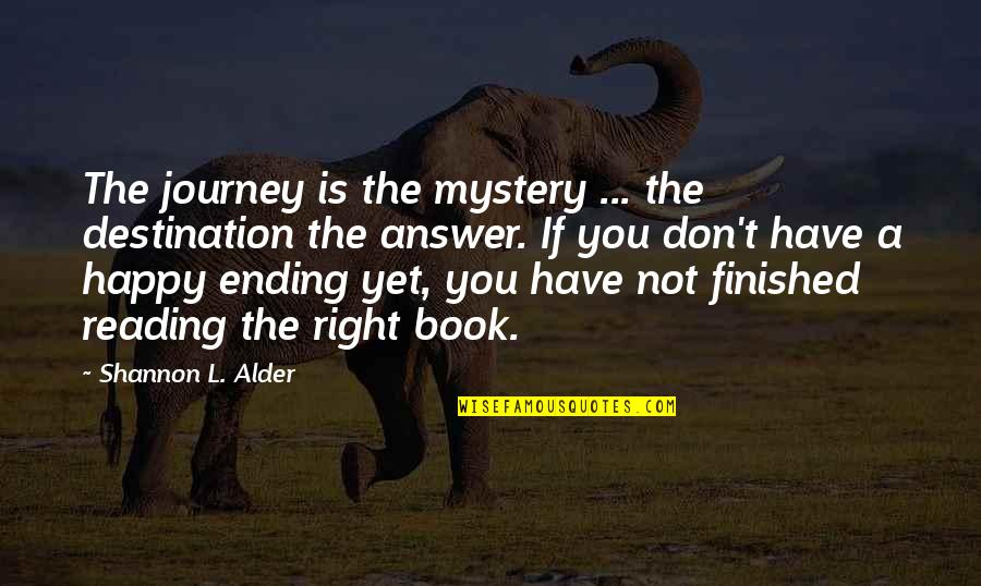 L Love Quotes By Shannon L. Alder: The journey is the mystery ... the destination