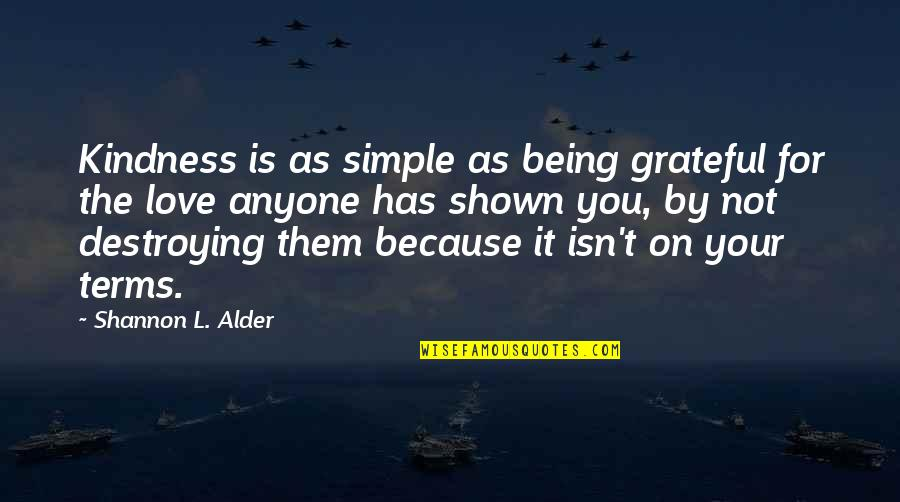 L Love Quotes By Shannon L. Alder: Kindness is as simple as being grateful for