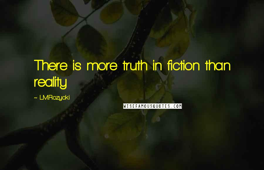 L.M.Rozycki quotes: There is more truth in fiction than reality
