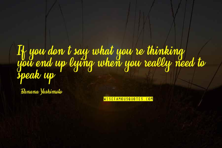 L Need You Now Quotes By Banana Yoshimoto: If you don't say what you're thinking, you