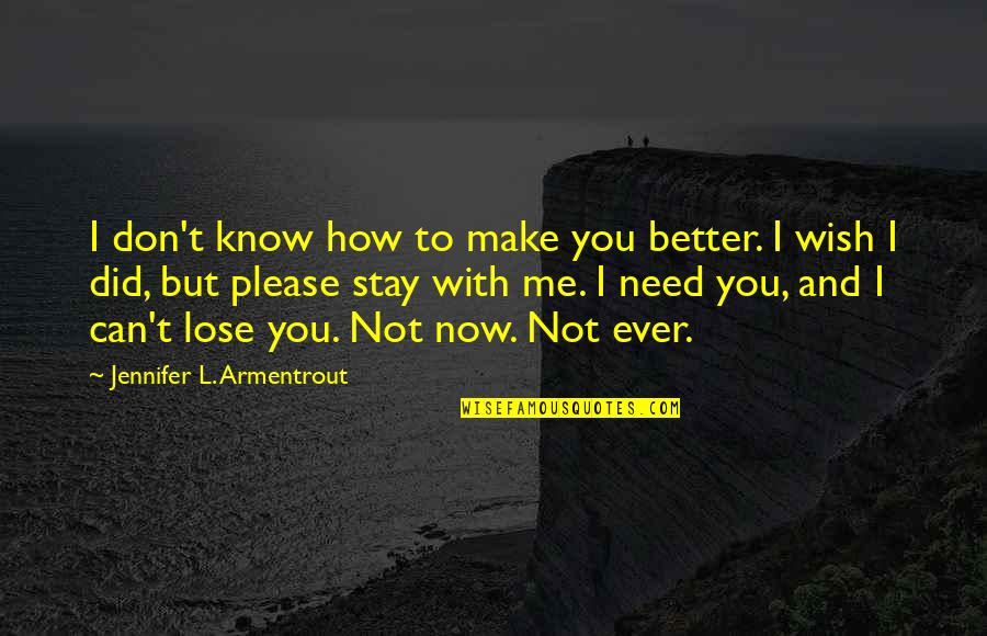 L Need You Now Quotes By Jennifer L. Armentrout: I don't know how to make you better.
