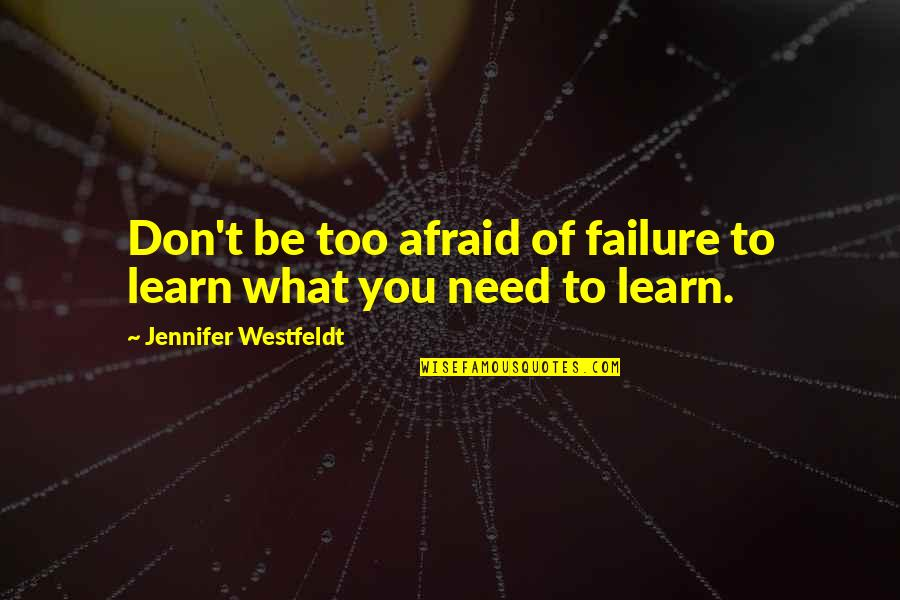 L Need You Now Quotes By Jennifer Westfeldt: Don't be too afraid of failure to learn