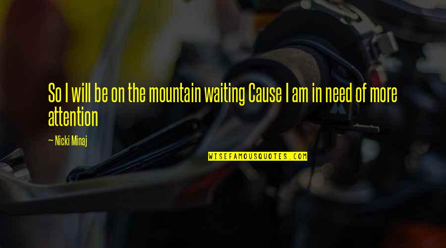 L Need You Now Quotes By Nicki Minaj: So I will be on the mountain waiting