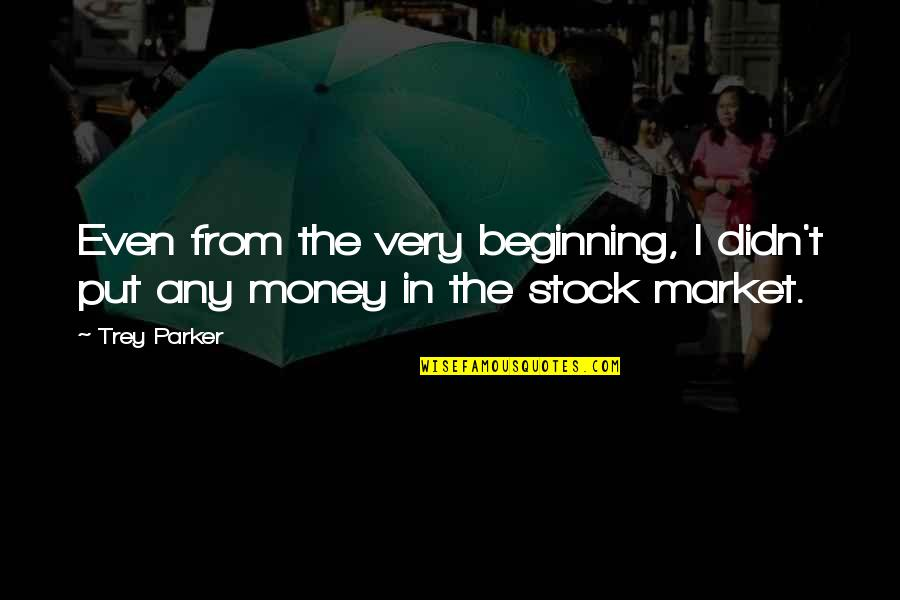 L&t Stock Quotes By Trey Parker: Even from the very beginning, I didn't put