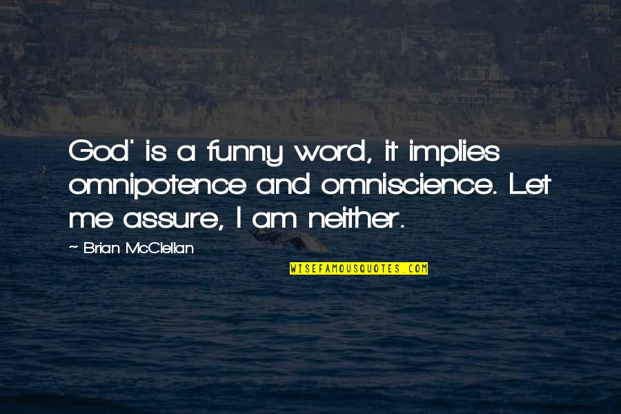L Word Funny Quotes By Brian McClellan: God' is a funny word, it implies omnipotence