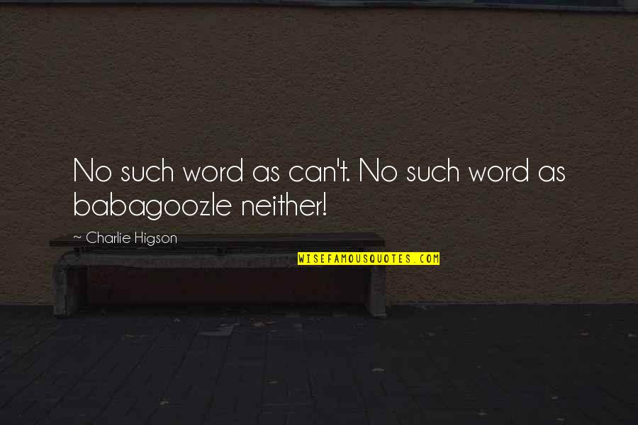 L Word Funny Quotes By Charlie Higson: No such word as can't. No such word