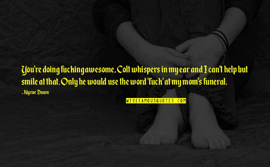 L Word Funny Quotes By Nyrae Dawn: You're doing fucking awesome, Colt whispers in my
