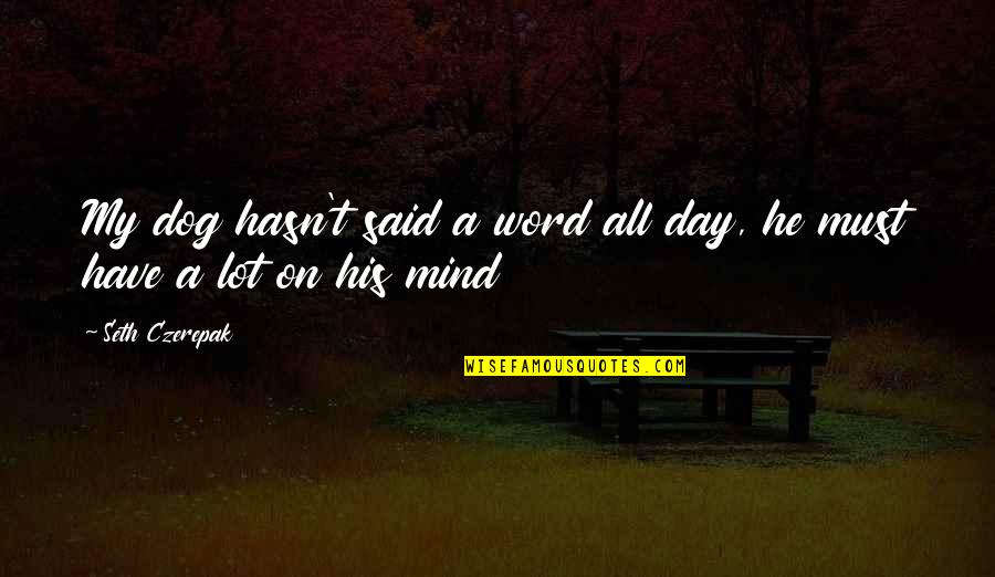L Word Funny Quotes By Seth Czerepak: My dog hasn't said a word all day,