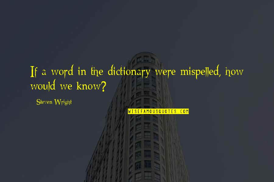 L Word Funny Quotes By Steven Wright: If a word in the dictionary were mispelled,